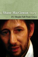 Shane MacGowan: If I Should Fall from Grace - The Shane MacGowan Story