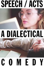 Speech/Acts: A Dialectical Comedy