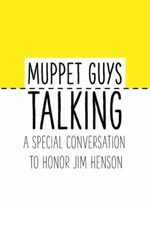 Muppet Guys Talking: A Special Conversation To Honour Jim Henson