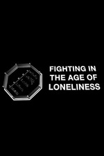 Fighting in the Age of Loneliness