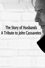 The Story of Husbands: A Tribute to John Cassavetes