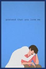 Pretend That You Love Me