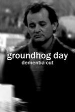Groundhog Day (Dementia Cut)