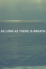 As Long as There Is Breath