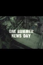 One Bummer News Day
