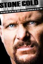 Stone Cold Steve Austin: The Bottom Line on the Most Popular Superstar of All Time
