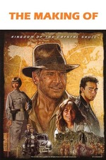 The Making of 'Indiana Jones and the Kingdom of the Crystal Skull'