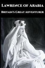 Lawrence of Arabia: Britain's Great Adventurer