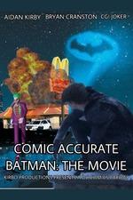 Comic Accurate Batman: The Movie
