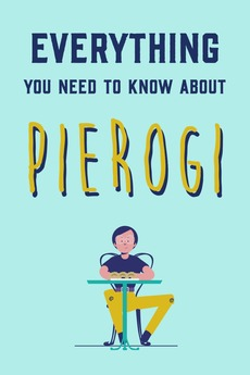 Everything You Need to Know About Pierogi