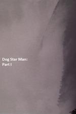 Dog Star Man: Part I