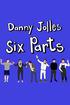 Danny Jolles: Six Parts