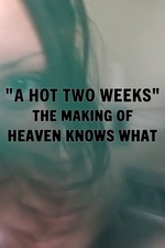 A Hot Two Weeks: The Making of Heaven Knows What
