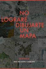 No lograré dibujarte un mapa