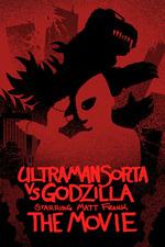 Ultraman Sorta vs. Godzilla Starring Matt Frank: The Movie