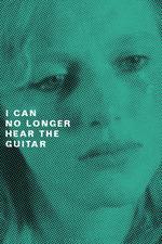 I Can No Longer Hear the Guitar