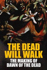 The Dead Will Walk: The Making of Dawn of the Dead
