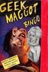 Geek Maggot Bingo or The Freak from Suckweasel Mountain